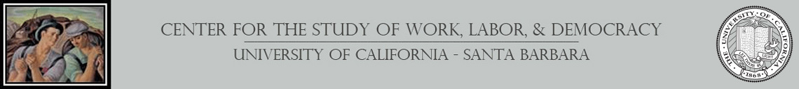 Center for the Study of Work Labor and Democracy - UC Santa Barbara